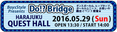 『Do!?Bridge』HARAJUKU QUEST HALL